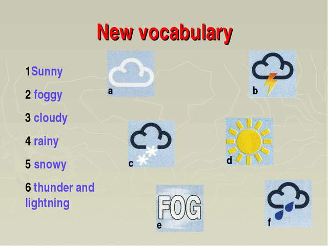 New vocabulary 1Sunny 2 foggy 3 cloudy 4 rainy 5 snowy 6 thunder and lightnin...