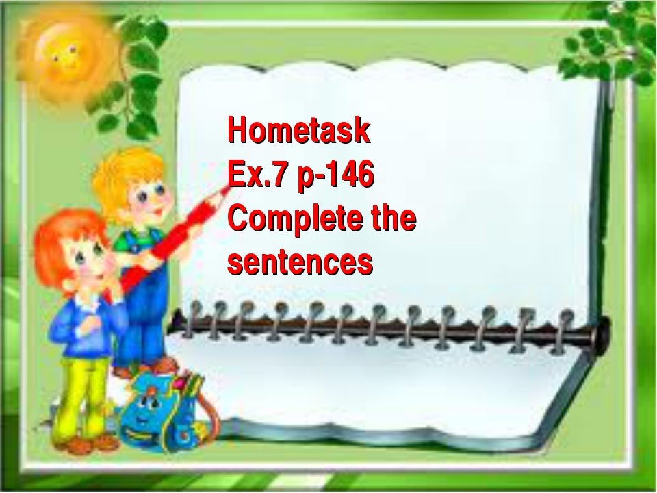 Hometask Ex.7 p-146 Complete the sentences