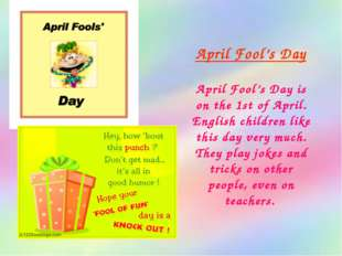 April Fool's Day April Fool's Day is on the 1st of April. English children li