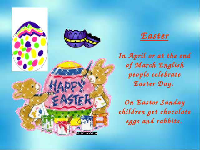 Easter In April or at the end of March English people celebrate Easter Day. O...