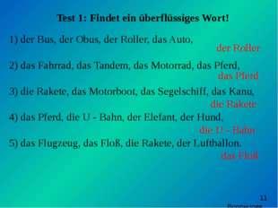 Test 1: Findet ein überflüssiges Wort! der Bus, der Obus, der Roller, das Au