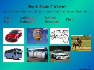 Test 3: Findet 7 Wörter! Au - Bu - stelle - dem - to - Luft - rd - s - auto
