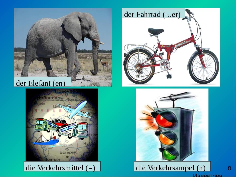 der Elefant (en) der Fahrrad (-..er) die Verkehrsmittel (=) die Verkehrsampe...