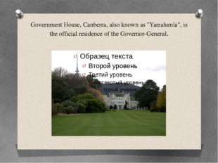 "Government House, Canberra, also known as ""Yarralumla"", is the official resid"