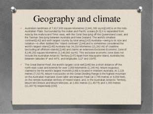 Geography and climate Australia's landmass of 7,617,930 square kilometres (2,