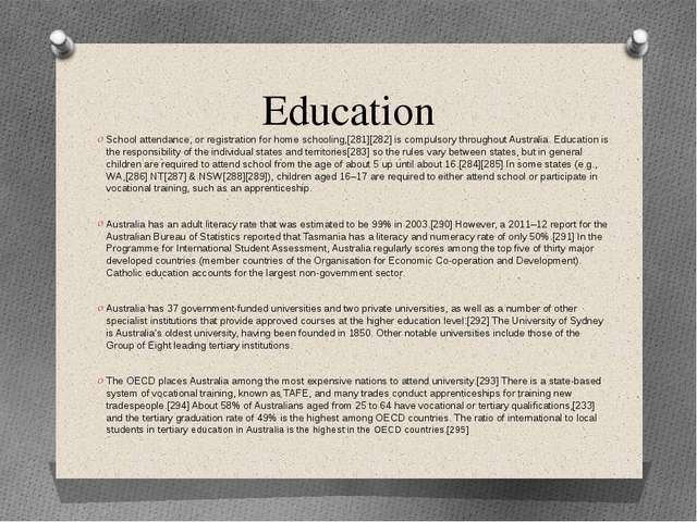 Education School attendance, or registration for home schooling,[281][282] is...