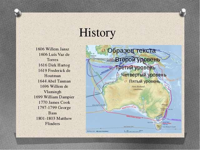 History 1606 Willem Jansz 1606 Luís Vaz de Torres 1616 Dirk Hartog 1619 Frede...