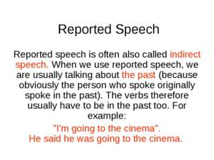 Reported Speech Reported speech is often also called indirect speech. When we