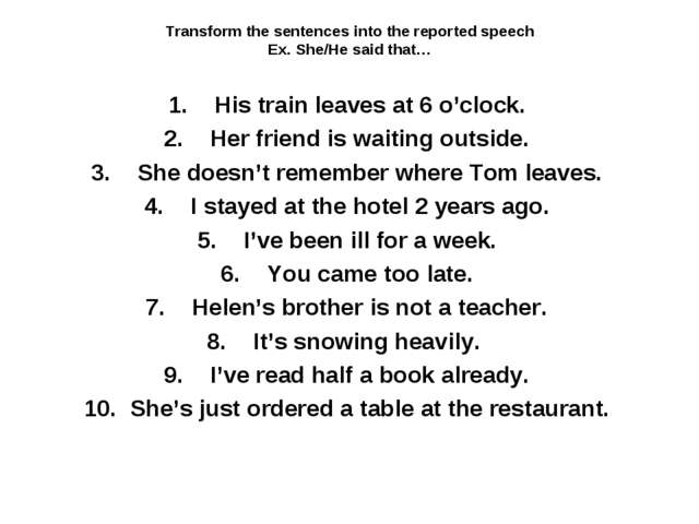Transform the sentences into the reported speech Ex. She/He said that… His tr...