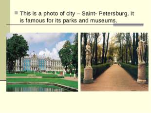 This is a photo of city – Saint- Petersburg. It is famous for its parks and m