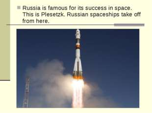 Russia is famous for its success in space. This is Plesetzk. Russian spaceshi
