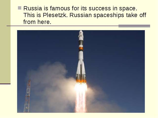 Russia is famous for its success in space. This is Plesetzk. Russian spaceshi...