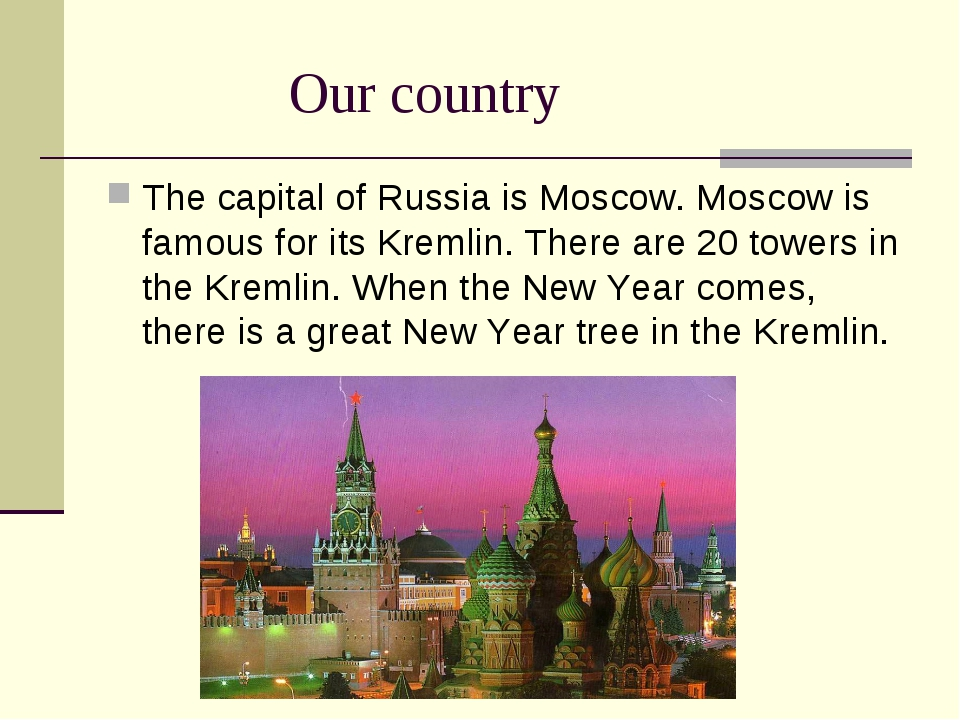 Our country The capital of Russia is Moscow. Moscow is famous for its Kremli...