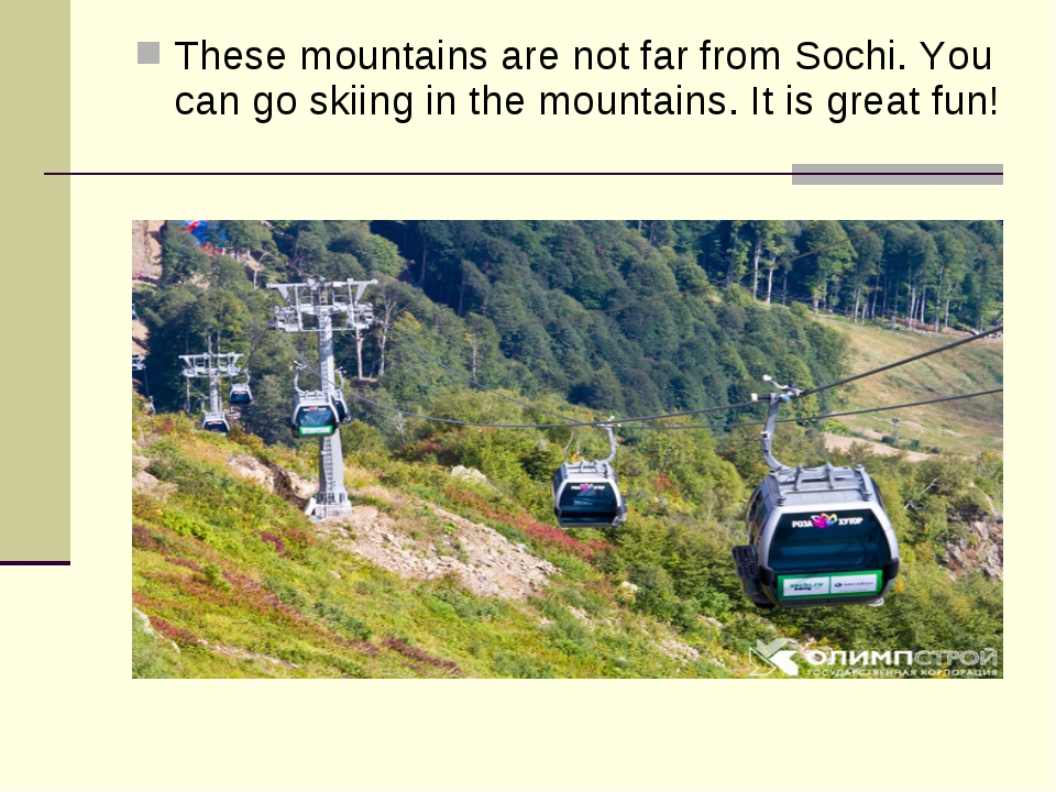 These mountains are not far from Sochi. You can go skiing in the mountains. I...