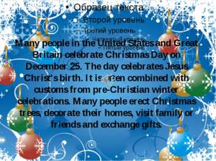Many people in the United States and Great Britain celebrate Christmas Day on