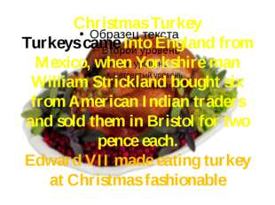 Christmas Turkey Turkeys came into England from Mexico, when Yorkshire man Wi