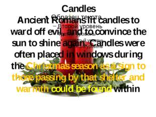 Candles Ancient Romans lit candles to ward off evil, and to convince the sun