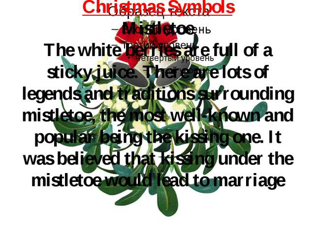 Christmas Symbols Mistletoe The white berries are full of a sticky juice. The...