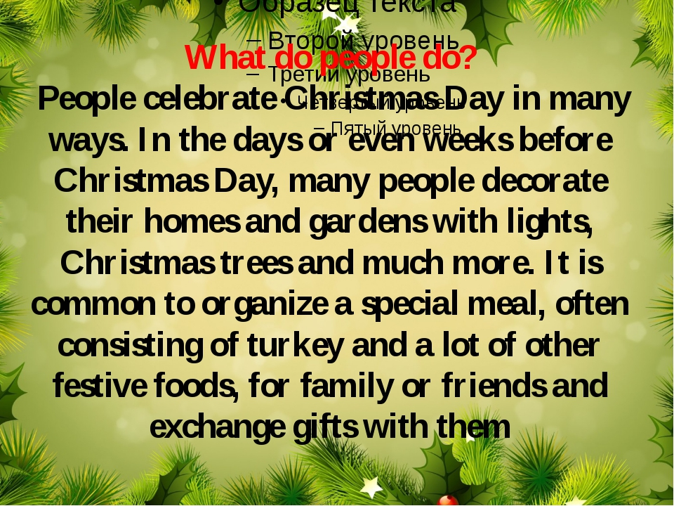 What do people do? People celebrate Christmas Day in many ways. In the days o...