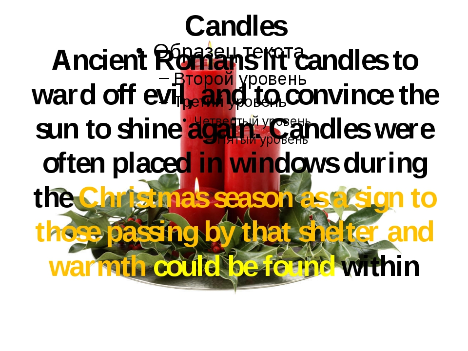 Candles Ancient Romans lit candles to ward off evil, and to convince the sun...