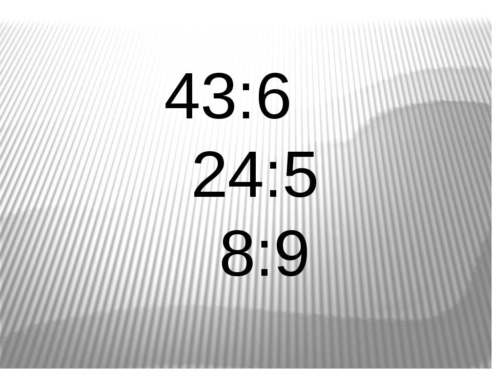 43:6 24:5 8:9