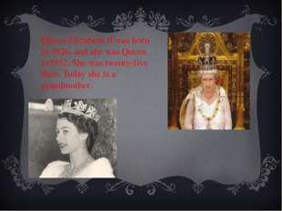 Queen Elizabeth II was born in 1926, and she was Queen in1952. She was twenty