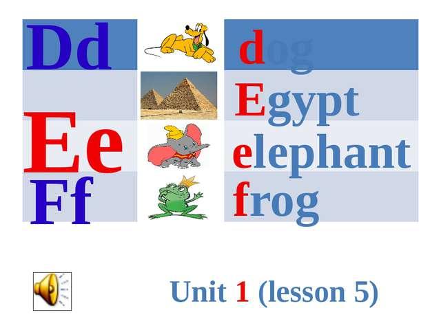 dog Egypt elephant frog Dd Ee Ff Unit 1 (lesson 5)