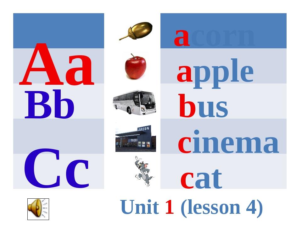 Aa acorn apple Bb bus Cc cinema cat Unit 1 (lesson 4)