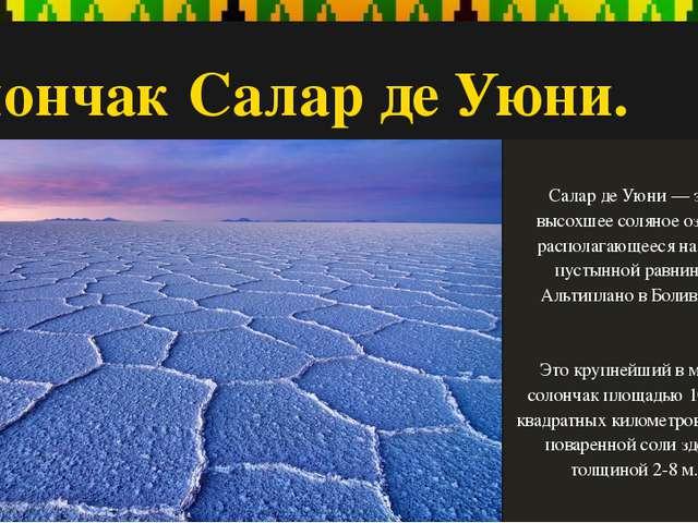 Солончак Салар де Уюни. Салар де Уюни — это высохшее соляное озеро, располага...