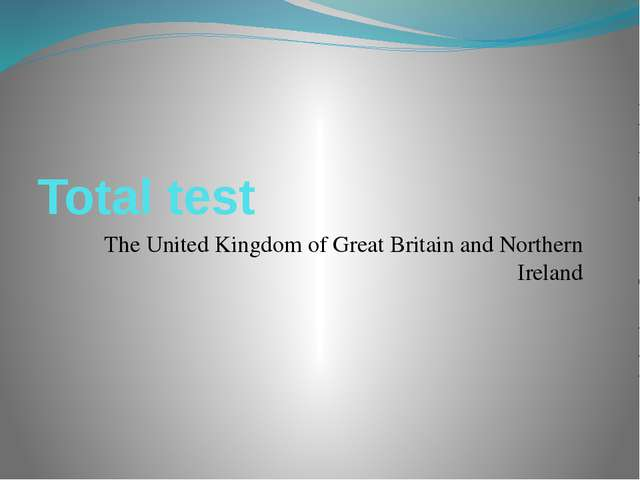 Total test The United Kingdom of Great Britain and Northern Ireland