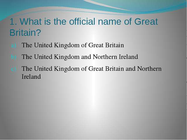 1. What is the official name of Great Britain? The United Kingdom of Great Br...