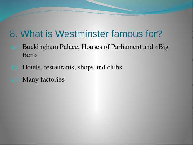 8. What is Westminster famous for? Buckingham Palace, Houses of Parliament an...