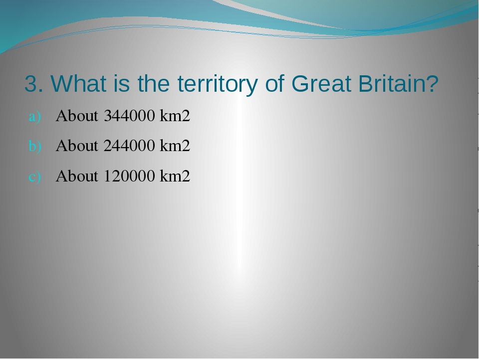 3. What is the territory of Great Britain? About 344000 km2 About 244000 km2...