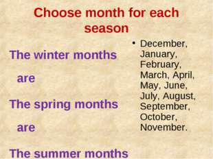 Choose month for each season The winter months are The spring months are The