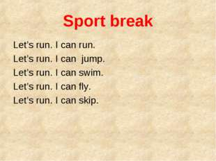 Sport break Let's run. I can run. Let's run. I can jump. Let's run. I can swi