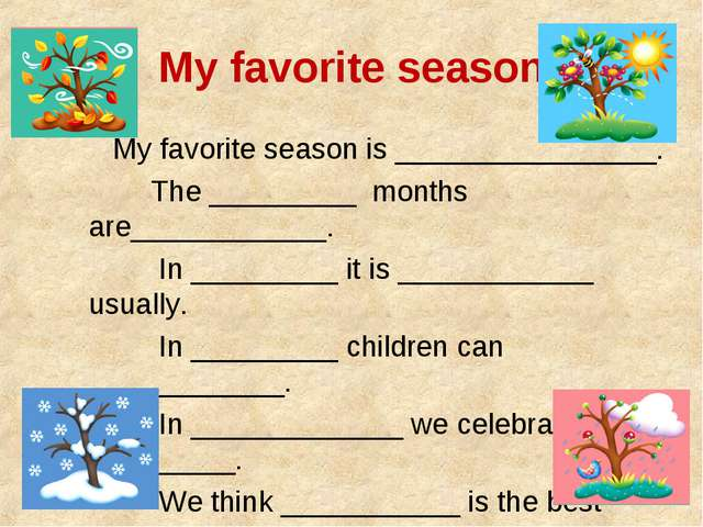 My favorite season My favorite season is ________________. The _________ mont...