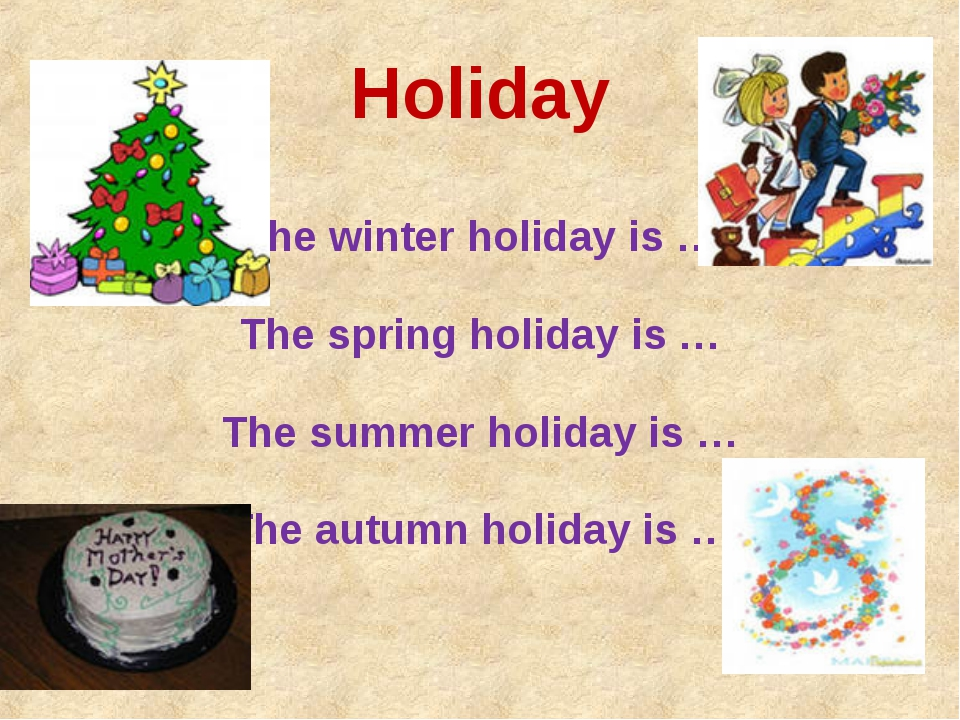 Holiday The winter holiday is … The spring holiday is … The summer holiday is...