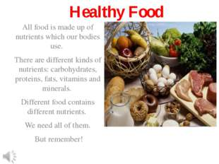 Healthy Food All food is made up of nutrients which our bodies use. There are
