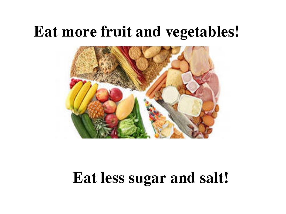 Eat more fruit and vegetables! Eat less sugar and salt!
