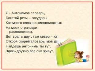 Я - Антонимов словарь, Богатой речи – государь! Как много слов противоположн