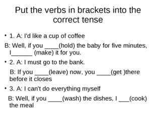 Put the verbs in brackets into the correct tense 1. A: I'd like a cup of coff