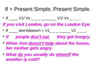 If + Present Simple, Present Simple. If ____ V1/ Vs _ _ _ _______ V1/ Vs _ _