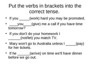 Put the verbs in brackets into the correct tense. If you _____(work) hard you