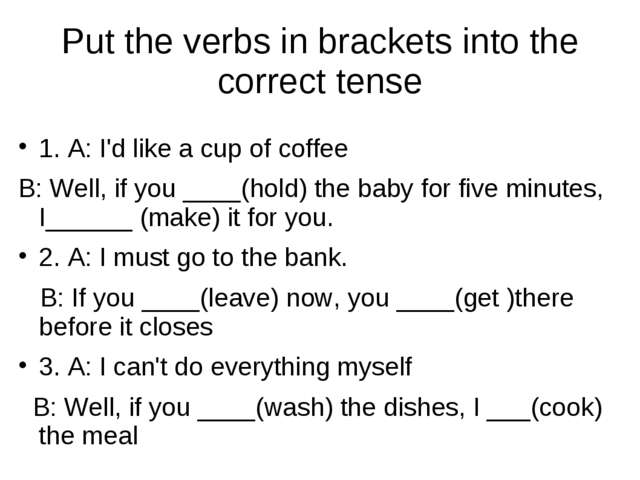 Put the verbs in brackets into the correct tense 1. A: I'd like a cup of coff...