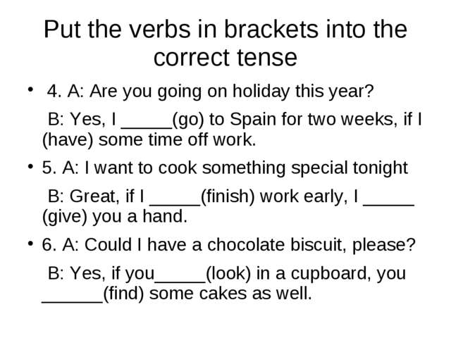 Put the verbs in brackets into the correct tense 4. A: Are you going on holid...