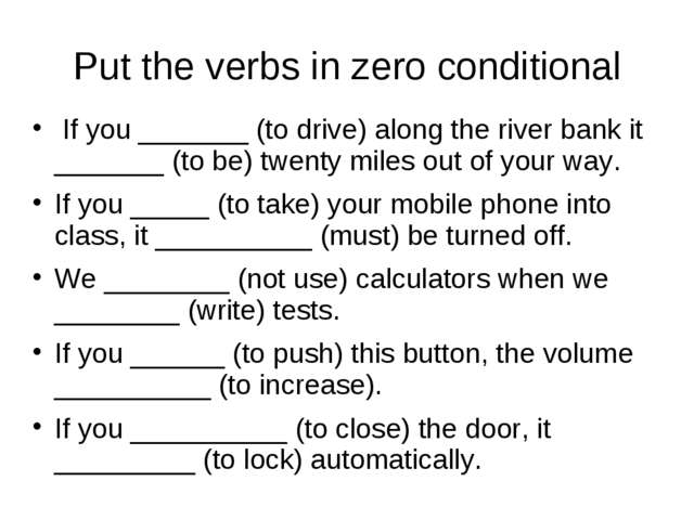 Put the verbs in zero conditional If you _______ (to drive) along the river b...