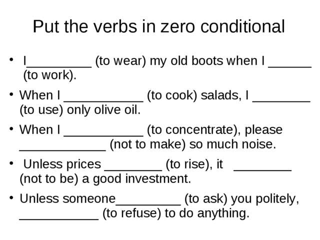 Put the verbs in zero conditional I_________ (to wear) my old boots when I __...