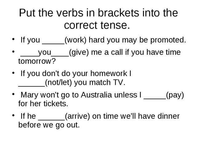 Put the verbs in brackets into the correct tense. If you _____(work) hard you...