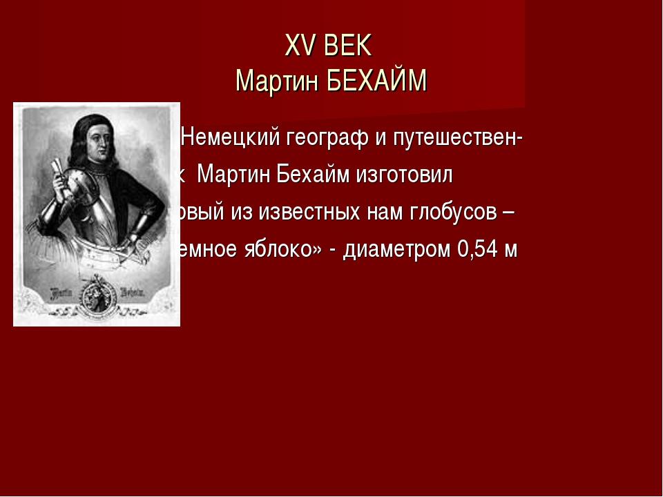 XV ВЕК Мартин БЕХАЙМ Немецкий географ и путешествен- ник Мартин Бехайм изгото...