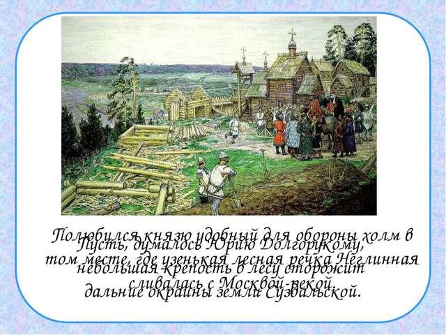 Полюбился князю удобный для обороны холм в том месте, где узенькая лесная ре...